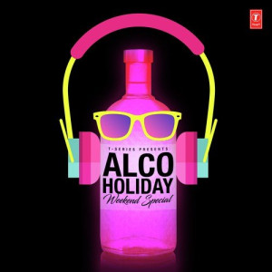 Alco-Holiday - Weekend Special Benny Dayal,Shefali Alvares,Yo Yo Honey Singh