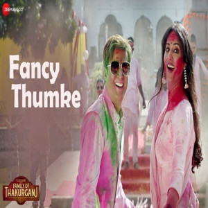 Fancy Thumke (Family Of Thakurganj) Mika Singh,Dev Negi,Jyotica Tangri,Parry G