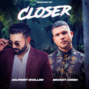 Closer Dilpreet Dhillon,Mickey Singh