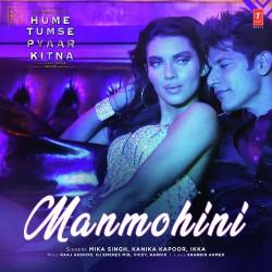 Mika Singh Kanika Kapoor Ikka New Mp3 Song Manmohini Hume Tumse